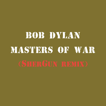 Bob Dylan - Masters of War (SherGun Remix)