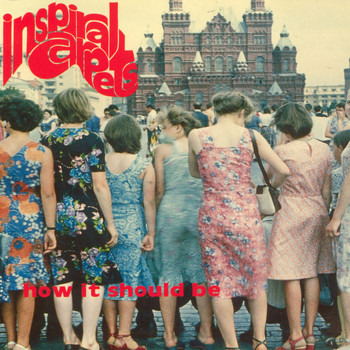 Inspiral Carpets - How It Should Be