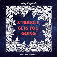 Panther Panther! - Struggle Gets You Going