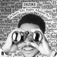 Dezire - Where My Baby Mama At (Explicit)