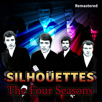 The Four Seasons - Silhouettes (Remastered)