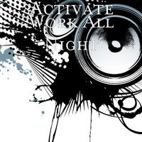 Activate - Work All Night