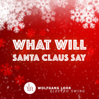 Wolfgang Lohr - What Will Santa Claus Say (Electro Swing)