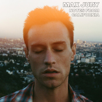 Max Jury - Notes from California