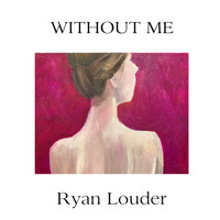 Ryan Louder - Without Me
