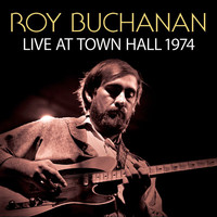 Roy Buchanan - Live At Town Hall 1974