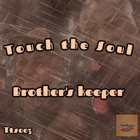 Touch the Soul - Brother's Keeper