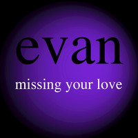 Evan - Missing Your Love