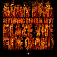 Danny Byrd - Blaze The Fire (Rah!) (feat. General Levy)