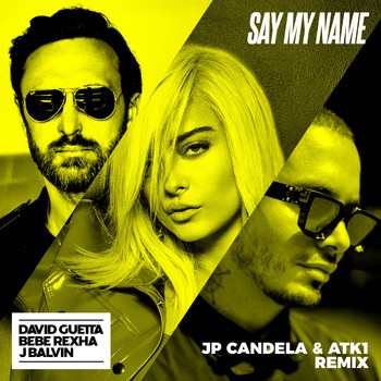 David Guetta - Say My Name (feat. Bebe Rexha & J. Balvin) (JP Candela & ATK1 Remix)
