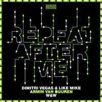 Dimitri Vegas & Like Mike x Armin van Buuren x W&W - Repeat After Me