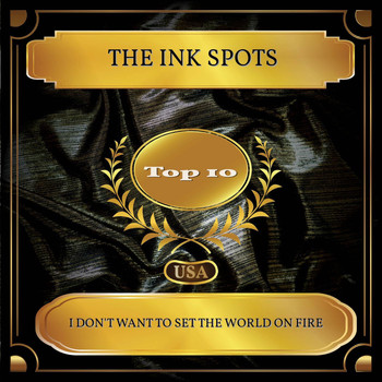 THE INK SPOTS - I Don't Want To Set The World On Fire (Billboard Hot 100 - No. 04)