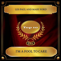Les Paul and Mary Ford - I'm A Fool To Care (Billboard Hot 100 - No. 06)