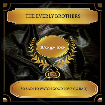The Everly Brothers - So Sad (To Watch Good Love Go Bad) (Billboard Hot 100 - No. 07)