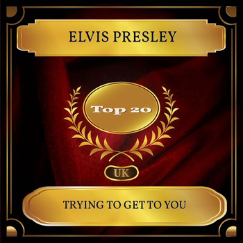 Elvis Presley - Trying To Get To You (UK Chart Top 20 - No. 16)