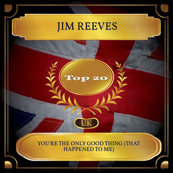 Jim Reeves - You're the Only Good Thing (That Happened to Me) (UK Chart Top 20 - No. 17)