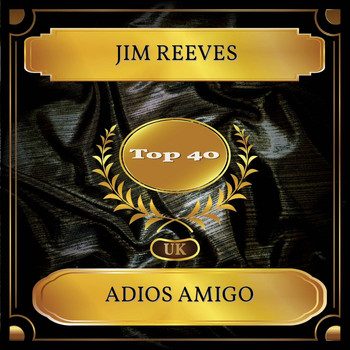 Jim Reeves - Adios Amigo (UK Chart Top 40 - No. 23)