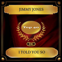 Jimmy Jones - I Told You So (UK Chart Top 40 - No. 33)