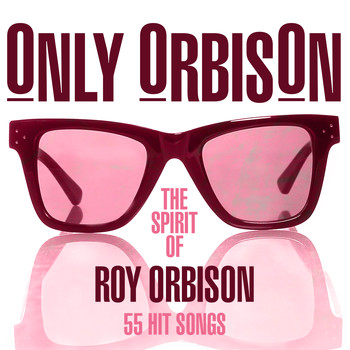 Roy Orbison - Only Orbison - The Spirit of Roy Orbison - 55 Hit Songs
