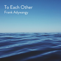 Frank Adywangy - To Each Other