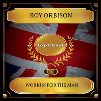Roy Orbison - Workin' for the Man (UK Chart Top 100 - No. 50)