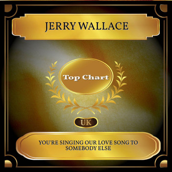 JERRY WALLACE - You're Singing Our Love Song To Somebody Else (UK Chart Top 100 - No. 46)