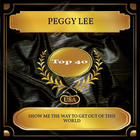 Peggy Lee - Show Me the Way to Get Out of This World (Billboard Hot 100 - No. 28)