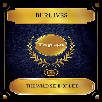 Burl Ives - The Wild Side Of Life (Billboard Hot 100 - No. 30)