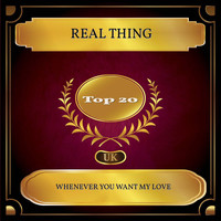 Real Thing - Whenever You Want My Love (UK Chart Top 20 - No. 18)