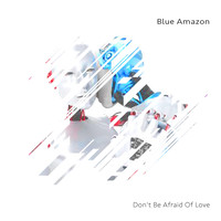 Blue Amazon - Don't Be Afraid of Love