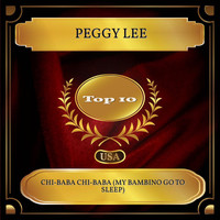 Peggy Lee - Chi-Baba Chi-Baba (My Bambino Go To Sleep) (Billboard Hot 100 - No. 10)
