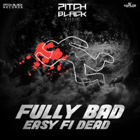 Fully Bad - Easy Fi Dead (Explicit)