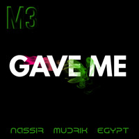 M3 - Gave Me