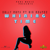 Delly Ranx - Whining Time - Single (Explicit)
