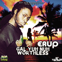 Erup - Gal Yuh Nuh Worthless - Single