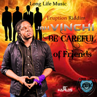 Jah Vinci - Be Careful of Friends - Single
