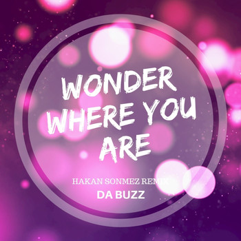 Da Buzz - Wonder Where You Are (Hakan Sonmez Remix)