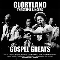Staple Singers - Gloryland: Staple Singers Gospel Greats