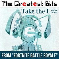 "The Greatest Bits - Take the L Dance Emote (From ""Fortnite Battle Royale"")"