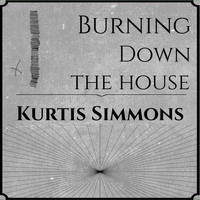 Kurtis Simmons - Burning Down the House
