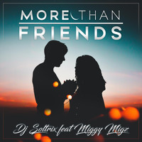DJ Soltrix - More Than Friends (feat. Miggy Migz)