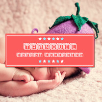 Baby Nap Time, Sleeping Baby Music, Baby Songs & Lullabies For Sleep - #5 Tranquil Infant Lullabies