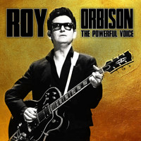 Roy Orbison - The Powerful Voice