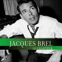 Jacques Brel - Le Chanteur