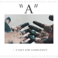Myrrh - A: A Gift for Complexity