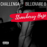 Challenga - Strawberry Haze (feat. Billionaire B) (Explicit)