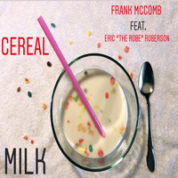 Frank McComb - Cereal Milk (feat. Eric The Robe Roberson)
