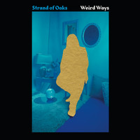 Strand of Oaks - Weird Ways