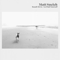 Matt Sucich - Beach Town / Go Find Yourself