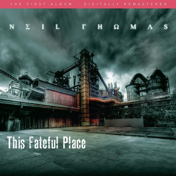 Neil Thomas - This Fateful Place (Remastered)